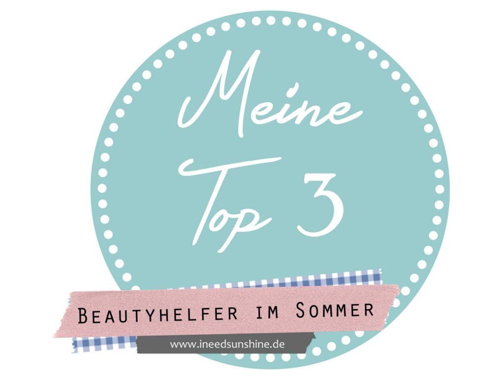 Blogparade Top 3 Beautyhelfer im Sommer