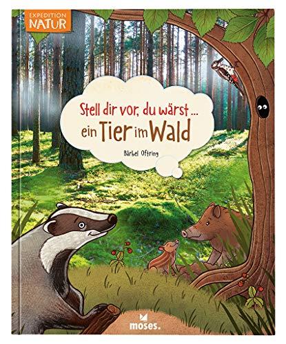 Stell dir vor du wärst ein Tier im Wald   Spannendes Tierbuch für Kinder ab 5 Jahren