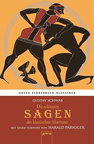 Die schönsten Sagen des klassischen Altertums. Mit einem Vorwort von Harald Parigger: Arena Kinderbuch-Klassiker