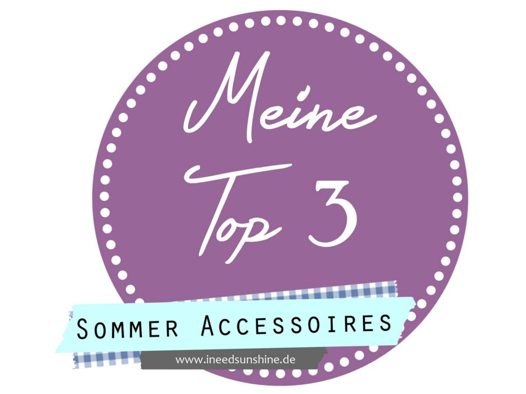 Blogparade Meine Top 3 Sommer Accessoires