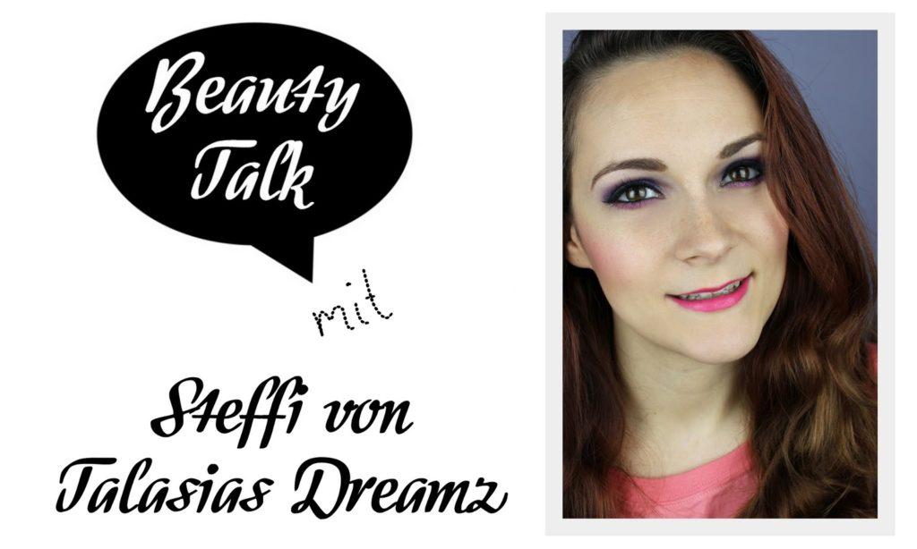 Beauty Talk: 3 Fragen an Steffi von Talasias Dreamz