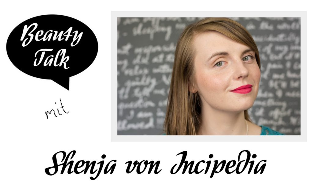 Beauty Talk: 3 Fragen an Shenja von Incipedia