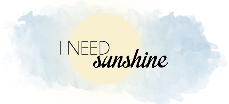 I need sunshine