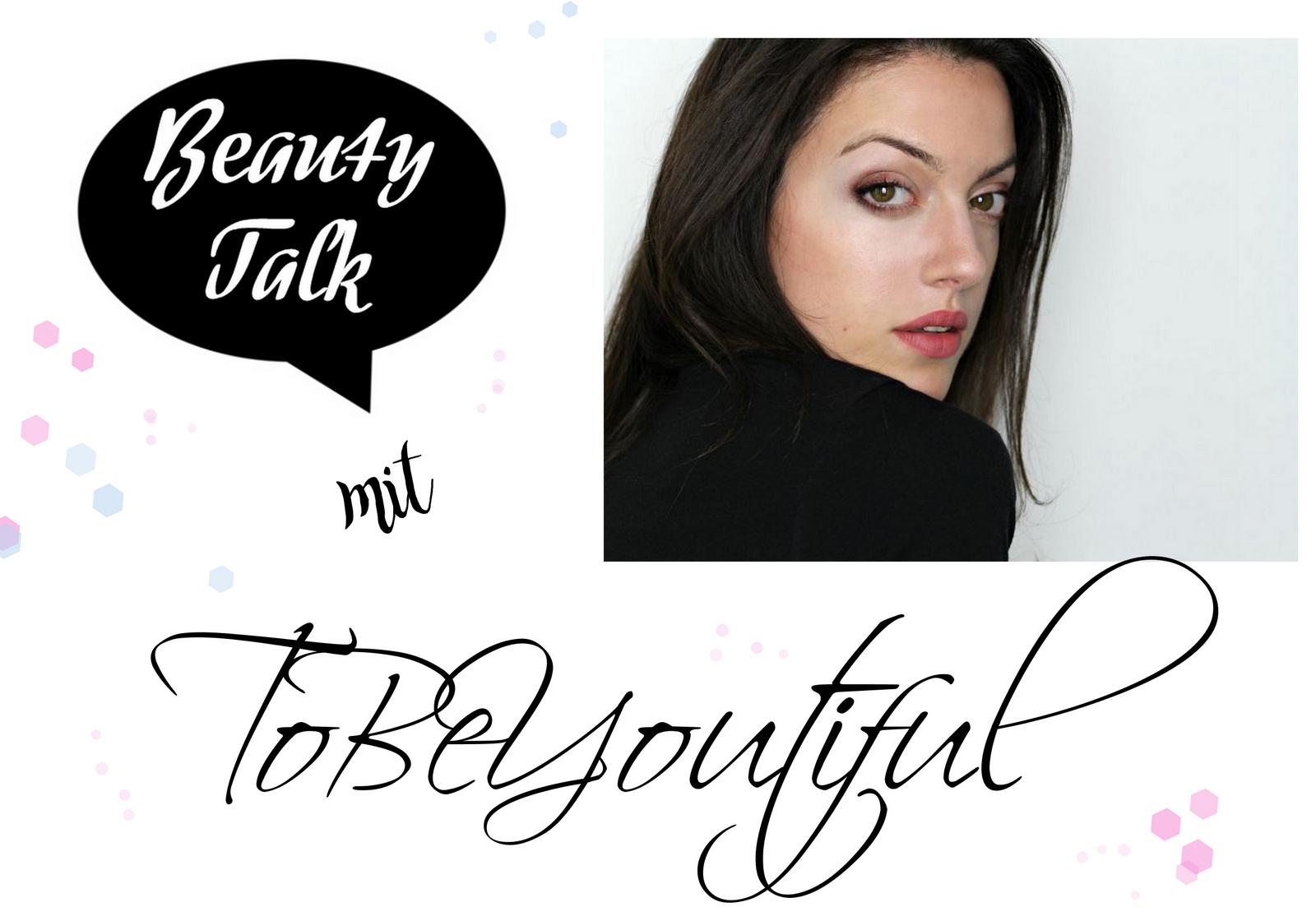 Beautyblog ToBeYoutiful im Beauty Talk. Hier gibt es jeden Mittwoch eine andere Beauty Bloggerin im Interview.