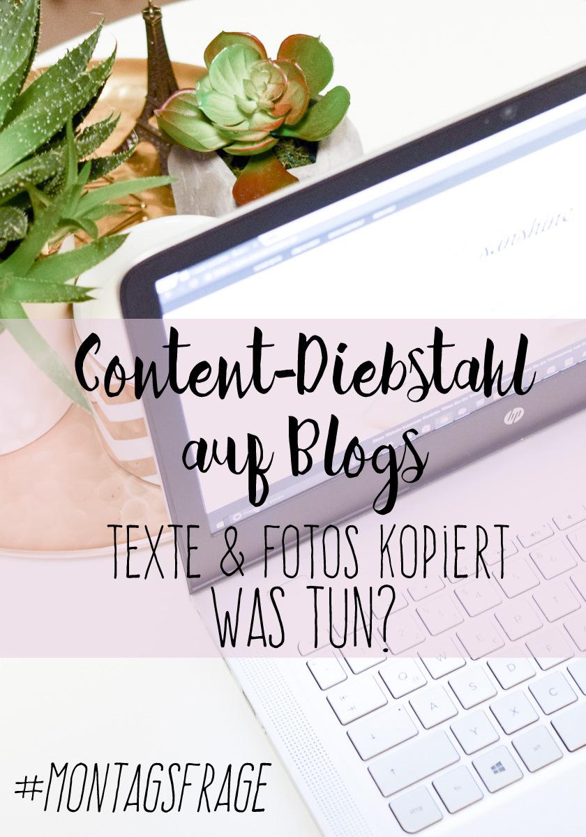 Blog wurde kopiert Texte und Fotos geklaut was kann man als Blogger dagegen tun und wie sind die Erfahrungen von anderen Bloggern mit Urheberrechtsverletzung lautet die Frage bei der Montagsfrage auf I need sunshine