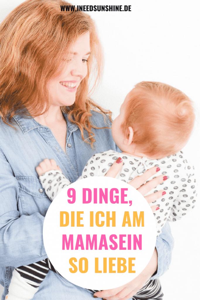 9 schöne Dinge Mamasein die ich als Mama liebe schöne Seiten Vorteile als Mutter Mamablogger mit Kleinkind aus Karlsruhe Deutschland I need sunshine